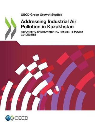 Addressing industrial air pollution in Kazakhstan - Organisation for Economic Co-operation and Development