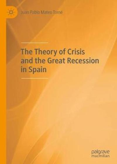 The Theory of Crisis and the Great Recession in Spain - Juan Pablo Mateo Tome