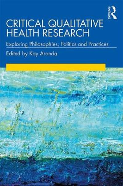 Critical Qualitative Health Research - Kay Aranda