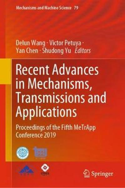 Recent Advances in Mechanisms, Transmissions and Applications - Delun Wang