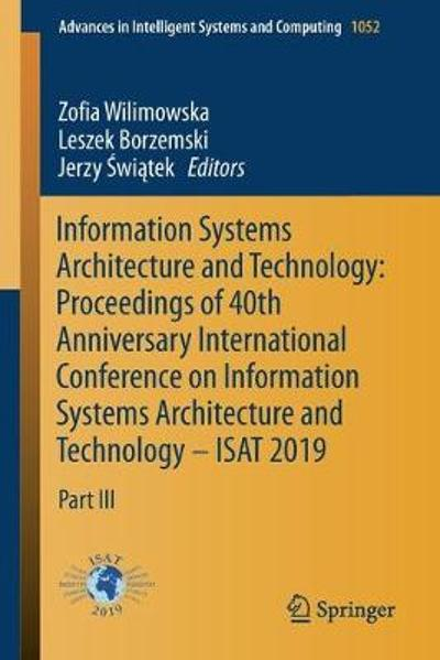 Information Systems Architecture and Technology: Proceedings of 40th Anniversary International Conference on Information Systems Architecture and Technology - ISAT 2019 - Zofia Wilimowska