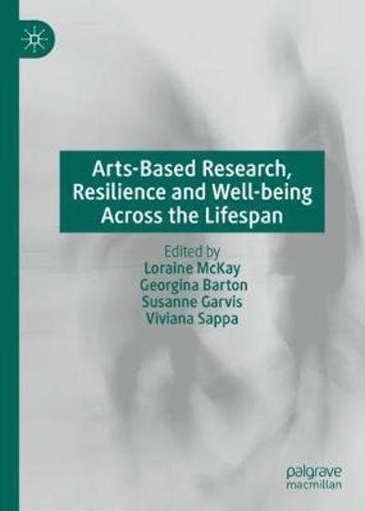 Arts-Based Research, Resilience and Well-being Across the Lifespan - Loraine McKay