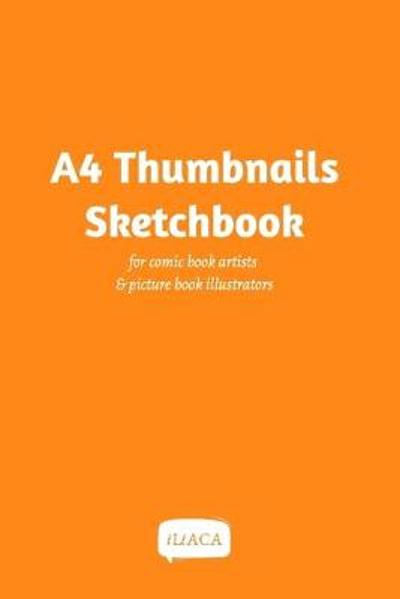 A4 Thumbnails Sketchbook - For comicbook artists and picture book illustrators - Iliaca