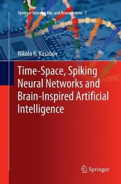 Time-Space, Spiking Neural Networks and Brain-Inspired Artificial Intelligence - Nikola K. Kasabov