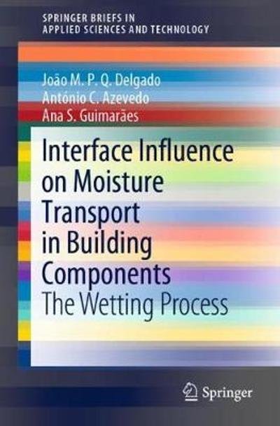 Interface Influence on Moisture Transport in Building Components - Joao M. P. Q. Delgado