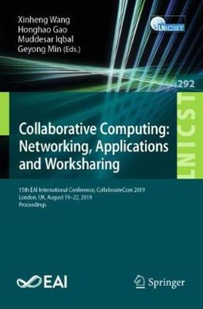Collaborative Computing: Networking, Applications and Worksharing - Xinheng Wang