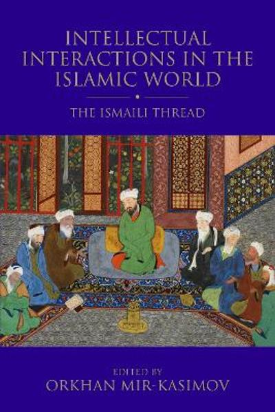 Intellectual Interactions in the Islamic World - Orkhan Mir-Kasimov