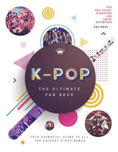 K-Pop: The Ultimate Fan Book - Malcolm Croft