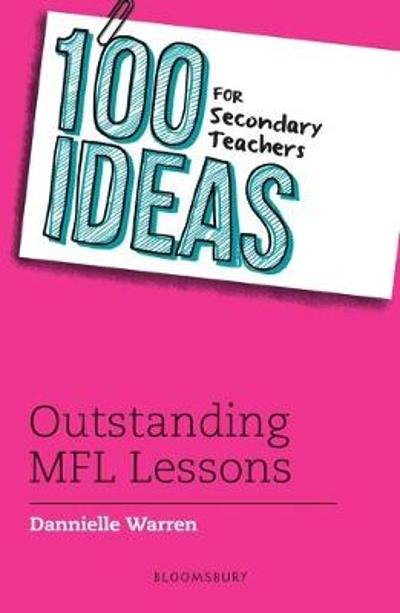 100 Ideas for Secondary Teachers: Outstanding MFL Lessons - Dannielle Warren