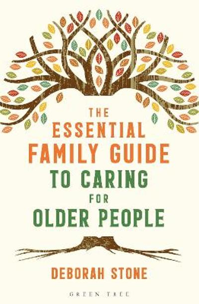 The Essential Family Guide to Caring for Older People - Deborah Stone