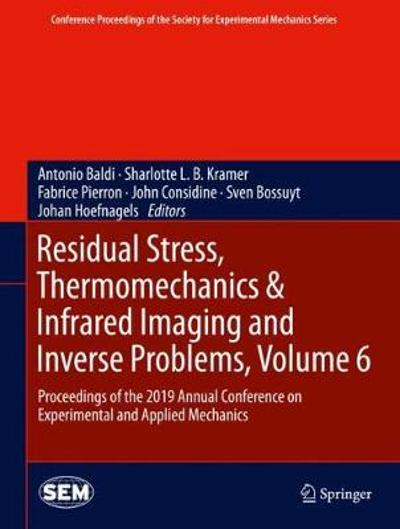 Residual Stress, Thermomechanics & Infrared Imaging and Inverse Problems, Volume 6 - Antonio Baldi