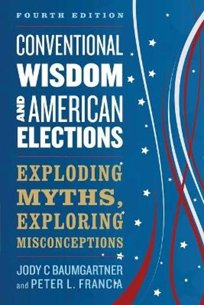 Conventional Wisdom and American Elections - Jody C Baumgartner