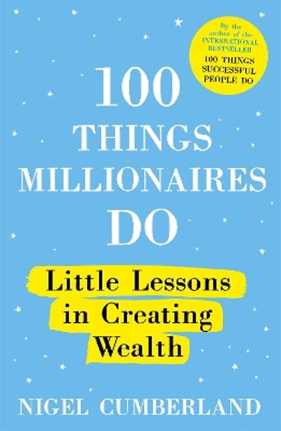 100 Things Millionaires Do - Nigel Cumberland