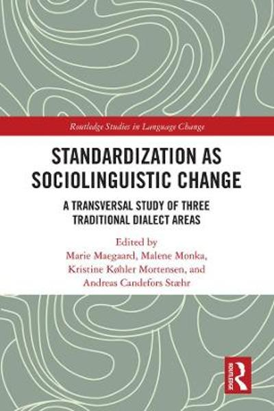 Standardization as Sociolinguistic Change - Marie Maegaard
