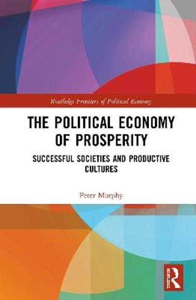 The Political Economy of Prosperity - Peter Murphy