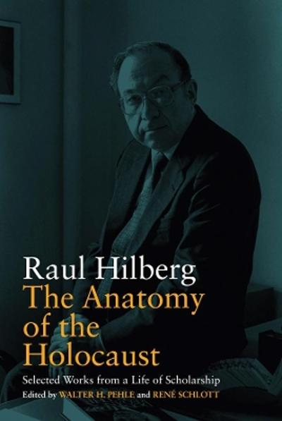 The Anatomy of the Holocaust - Raul Hilberg