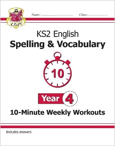 New KS2 English 10-Minute Weekly Workouts: Spelling & Vocabulary - Year 4 - CGP Books