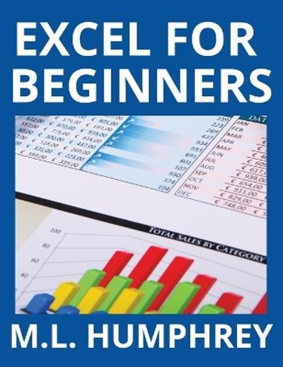 Excel for Beginners - M L Humphrey