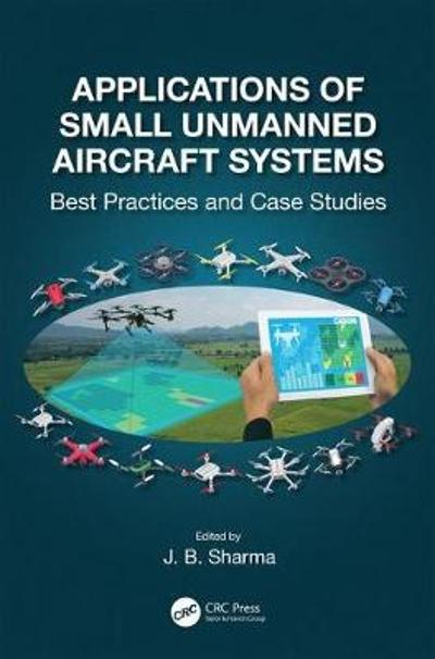 Applications of Small Unmanned Aircraft Systems - J.B. Sharma