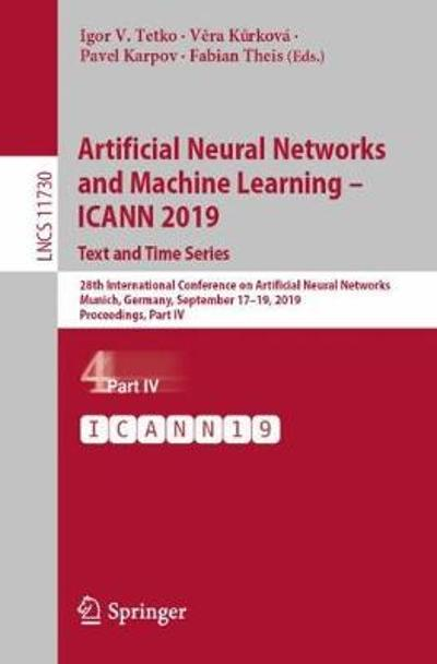 Artificial Neural Networks and Machine Learning - ICANN 2019: Text and Time Series - Igor V. Tetko