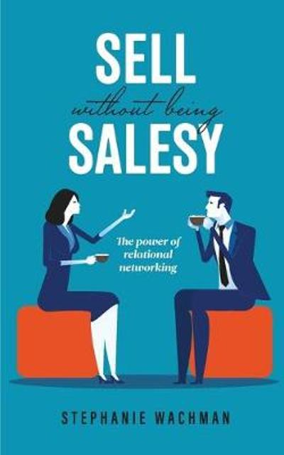 Sell Without Being Salesy - Stephanie Wachman