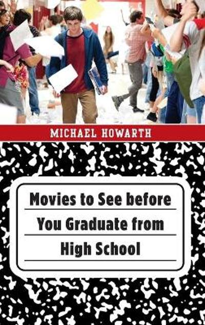 Movies to See before You Graduate from High School - Michael Howarth