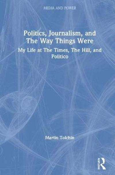 Politics, Journalism, and The Way Things Were - Martin Tolchin