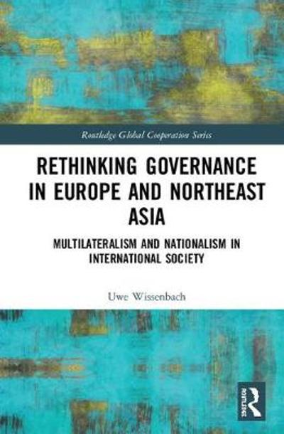 Rethinking Governance in Europe and Northeast Asia - Uwe Wissenbach