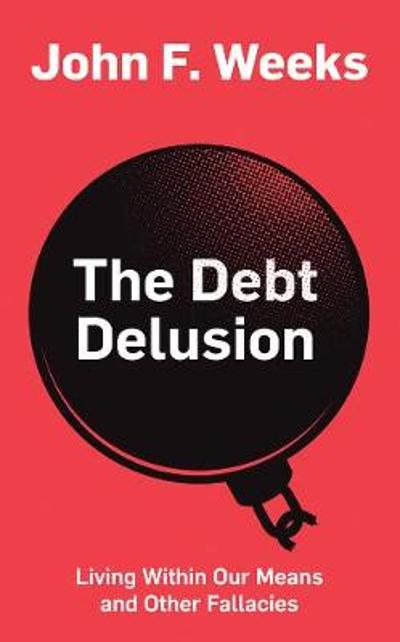 The Debt Delusion - John F. Weeks