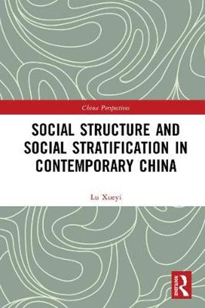 Social Structure and Social Stratification in Contemporary China - Xueyi Lu