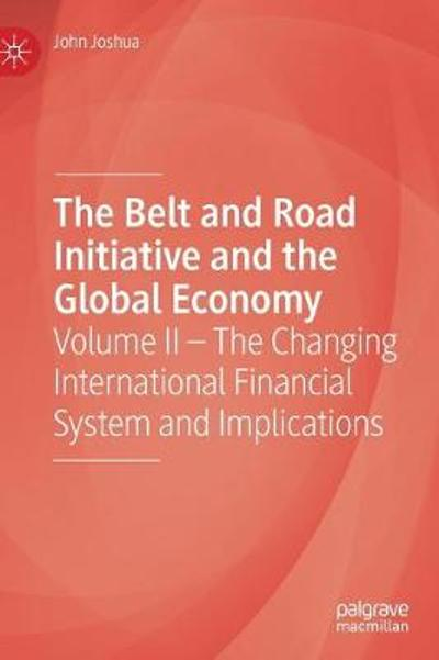 The Belt and Road Initiative and the Global Economy - John Joshua