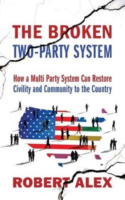 The Broken Two-Party System - Robert Alex