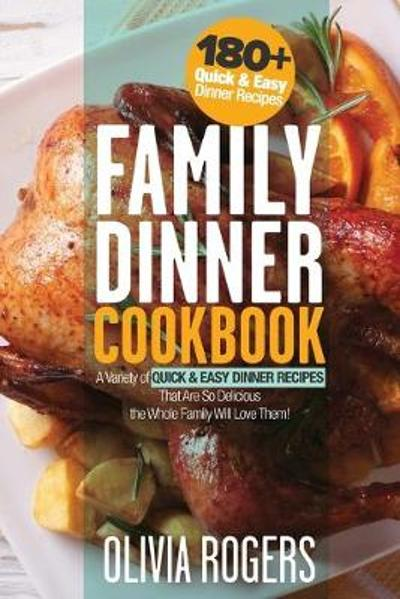 Family Dinner Cookbook - Olivia Rogers