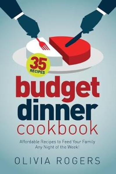 Budget Dinner Cookbook (2nd Edition) - Olivia Rogers