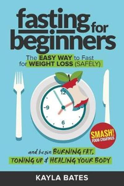 Fasting for Beginners - Kayla Bates