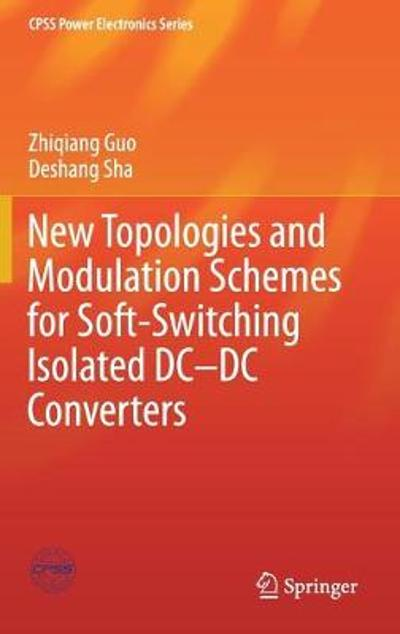 New Topologies and Modulation Schemes for Soft-Switching Isolated DC-DC Converters - Zhiqiang Guo