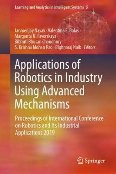 Applications of Robotics in Industry Using Advanced Mechanisms - Janmenjoy Nayak