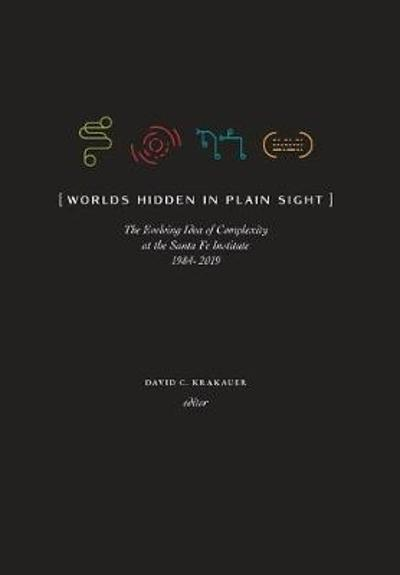 Worlds Hidden in Plain Sight - David C Krakauer