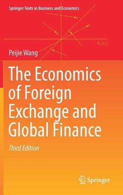 The Economics of Foreign Exchange and Global Finance - Peijie Wang