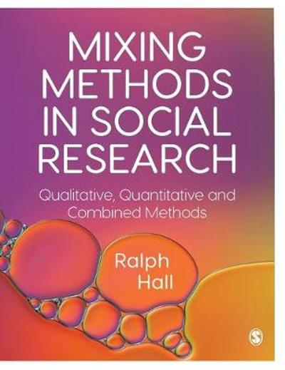 Mixing Methods in Social Research - Ralph P. Hall