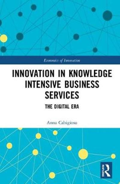 Innovation in Knowledge Intensive Business Services - Anna Cabigiosu