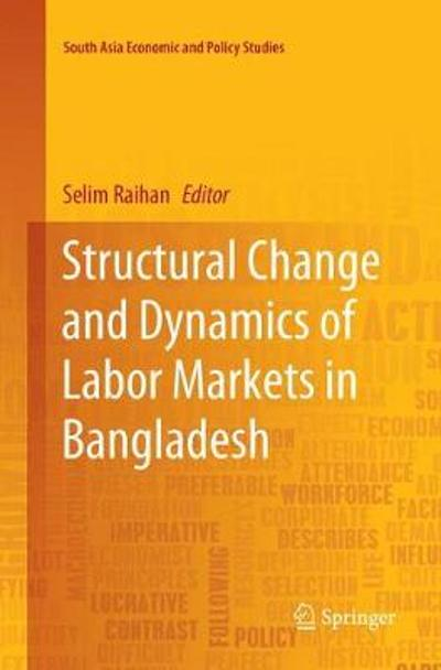 Structural Change and Dynamics of Labor Markets in Bangladesh - Selim Raihan