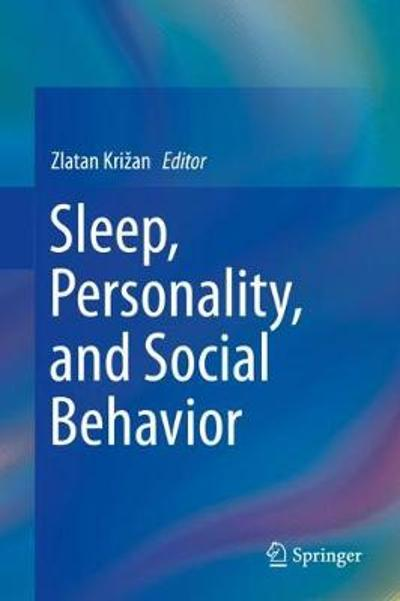 Sleep, Personality, and Social Behavior - Zlatan Krizan