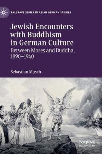 Jewish Encounters with Buddhism in German Culture - Sebastian Musch