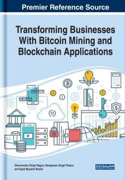 Transforming Businesses With Bitcoin Mining and Blockchain Applications - Dharmendra Singh Rajput