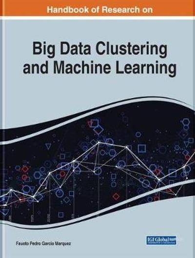 Advanced Multi-Industry Applications of Big Data Clustering and Machine Learning - Fausto Pedro Garcia Marquez