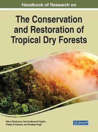 Handbook of Research on the Conservation and Restoration of Tropical Dry Forests - Rahul Bhadouria