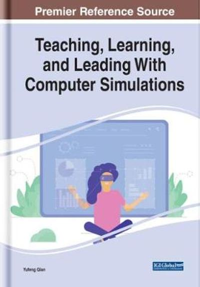 Teaching, Learning, and Leading With Computer Simulations - Yufeng Qian