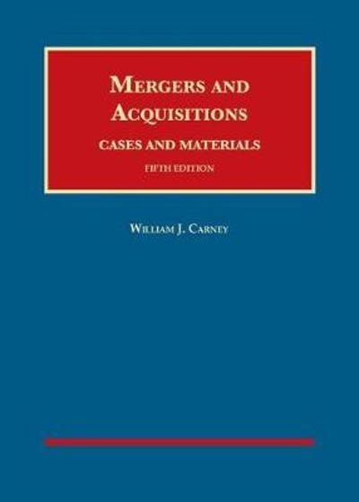 Mergers and Acquisitions, Cases and Materials - William J. Carney