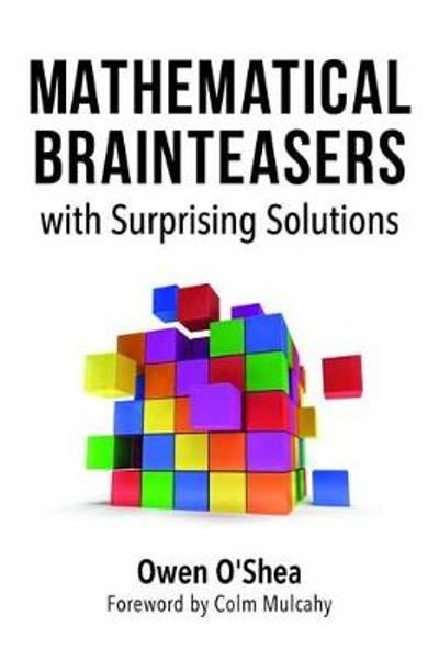 Mathematical Brainteasers with Surprising Solutions - Owen O'Shea
